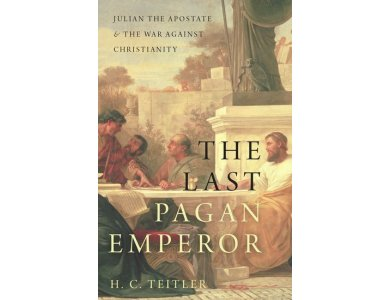 The Last Pagan Emperor : Julian the Apostate and the War Against Christianity