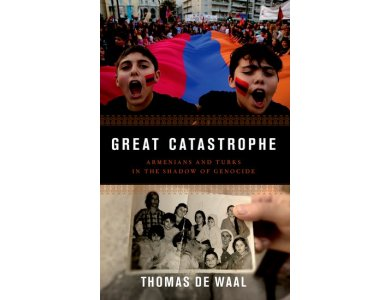 Great Catastrophe : Armenians and Turks in the Shadow of Genocide