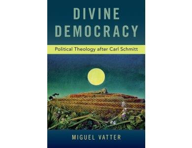 Divine Democracy: Political Theology after Carl Schmitt