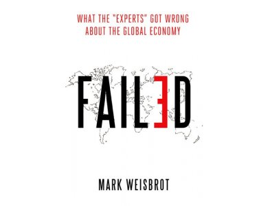 "Failed: What the ""Experts"" Got Wrong About the Global Economy"
