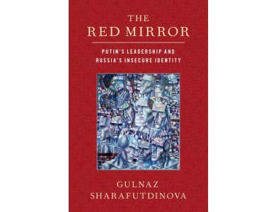 The Red Mirror: Putin's Leadership and Russia's Insecure Identity