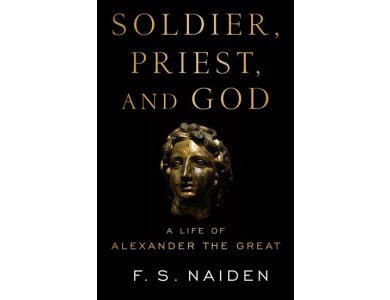 Soldier, Priest and God: A Life of Alexander the Great