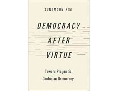 Democracy after Virtue: Toward Pragmatic Confucian Democracy