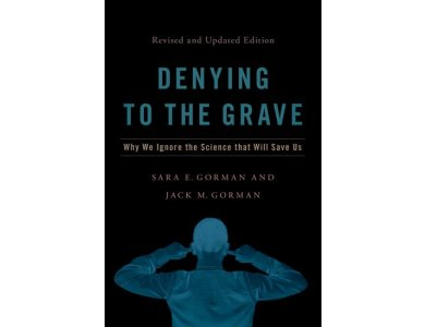 Denying to the Grave: Why We Ignore the Science That Will Save Us (Revised and Updated Edition)