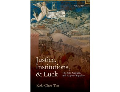 Justice, Institutions and Luck : The Site, ground and Scope of Equality