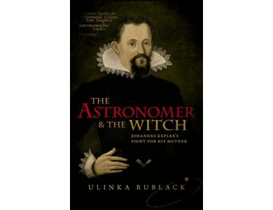 The Astronomer and the Witch: Johannes Kepler's Fight for His Mother