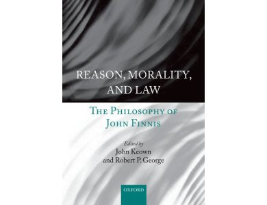 Reason, Morality and Law: The Philosophy of John Finnis