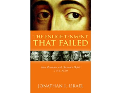 The Enlightenment that Failed: Ideas, Revolution, and Democratic Defeat, 1748-1830