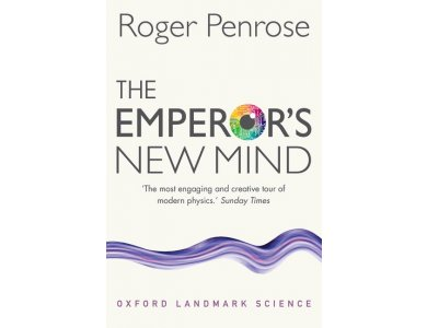 Emperor's New Mind: Concerning Computers, Minds, and the Laws of Physics