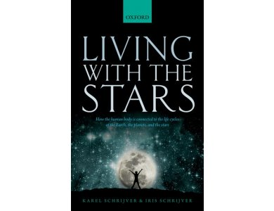 Living with the Stars: How the Human Body is Connected to the Life Cycles of the Earth, the Planets and the Stars