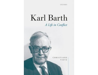 Karl Barth: A Life in Conflict