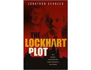 The Lockhart Plot: Love, Betrayal, Assassination and Counter-Revolution in Lenin's Russia