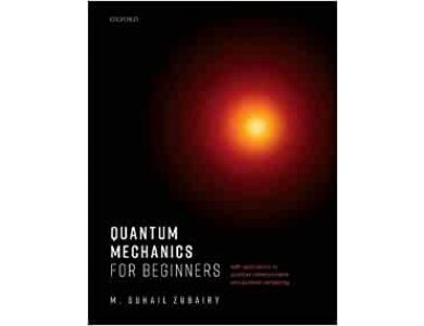 Quantum Mechanics for Beginners: With Applications to Quantum Communication and Quantum Computing