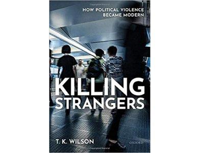 Killing Strangers: How Political Violence Became Modern