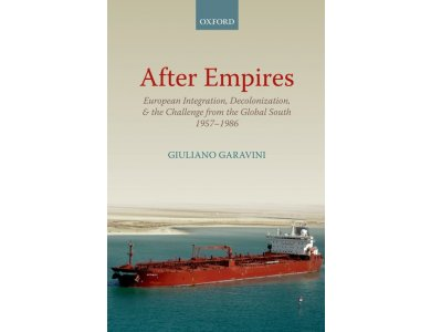 After Empires: European Integration, Decolonization, and the Challenge from the Global South 1957-1986