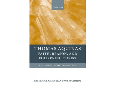 Thomas Aquinas: Faith, Reason and Following Christ