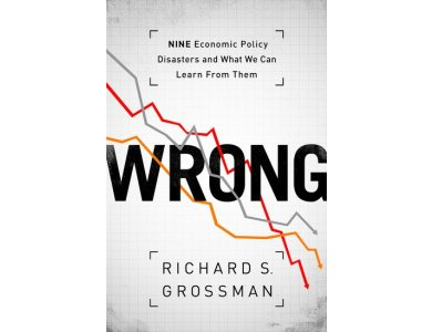 Wrong: Nine Economic Policy Disasters and What we Can Learn from Them
