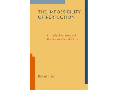 The Impossibility of Perfection ; Aristotle, Feminism and the Complextitis of Ethics