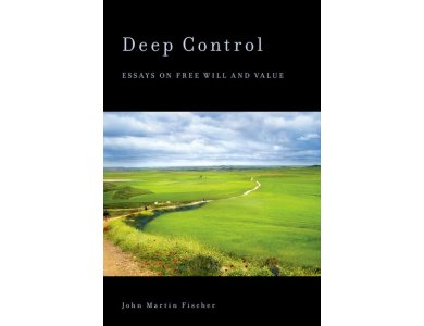 Deep Control : Esays on Free Will and Value