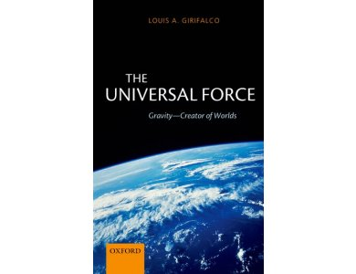 The Universal Force : Gravity-Creator of Wolds