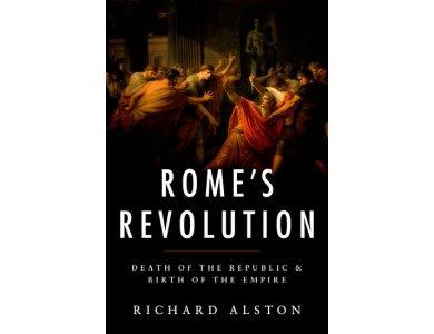Rome's Revolution: Death of the Republic & Birth of the Empire