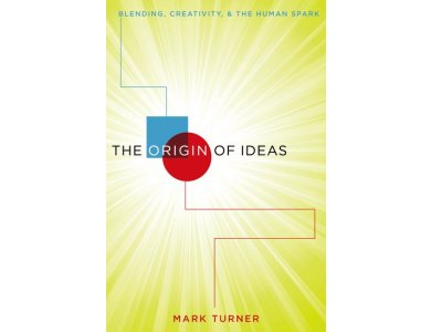The Origin of Ideas : Blending, Creativity and the Human Spark