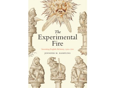 Experimental Fire: Inventing English Alchemy, 1300-1700