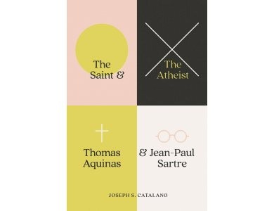 The Saint and the Atheist: Thomas Aquinas and Jean-Paul Sartre
