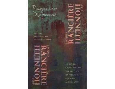 Recognition or Disagreement : A Critical Encounter on the Politics of Freedom , Equality and Identit