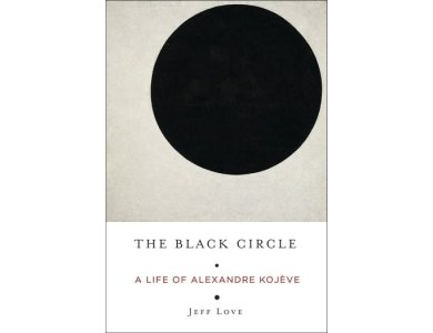 The Black Circle: A Life of Alexandre Kojeve