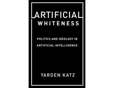 Artificial Whiteness: Politics and Ideology in Artificial Intelligence