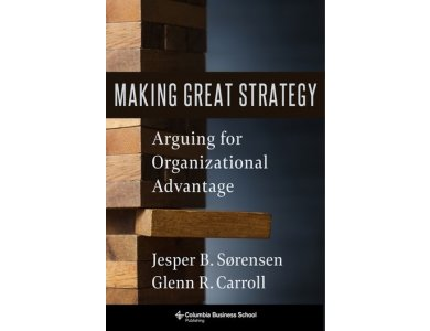 Making Great Strategy: Arguing for Organizational Advantage