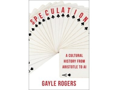 Speculation: A Cultural History from Aristotle to AI