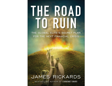The Road to Ruin: The Global Elite's Secret Plan for the Next Financial Crisis