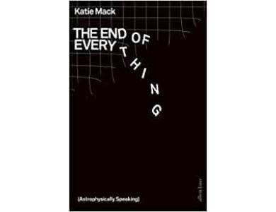 The End of Everything(Astrophysically Speaking)