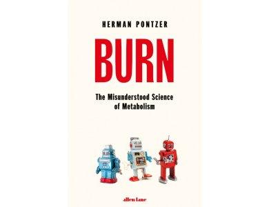 Burn: The Misunderstood Science of Metabolism