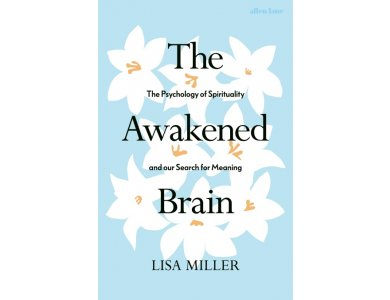The Awakened Brain: The Psychology of Spirituality and Our Search for Meaning