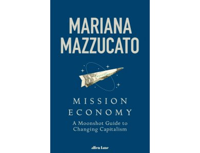 Mission Economy: A Moonshot Guide to Changing Capitalism