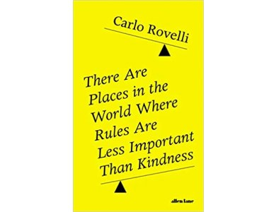 There Are Places in the World Where Rules Are Less Important Than Kindness: And Other Thoughts on Physics, Philosophy and the World