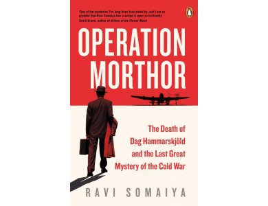 Operation Morthor: The Death of Dag Hammarskjold and the Last Great Mystery of the Cold War
