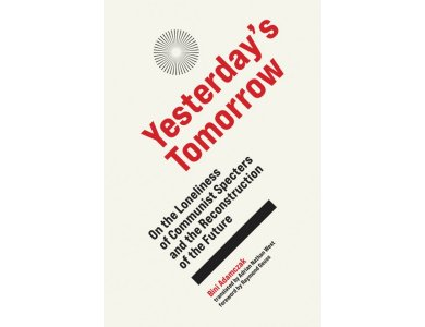 Yesterday's Tomorrow: On the Loneliness of Communist Specters and the Reconstruction of the Future