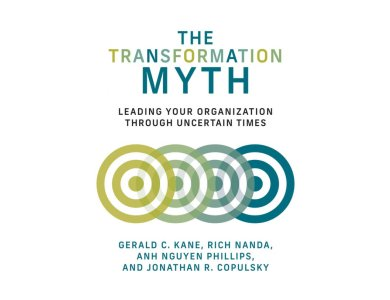 The Transformation Myth: Leading Your Organization through Uncertain Times
