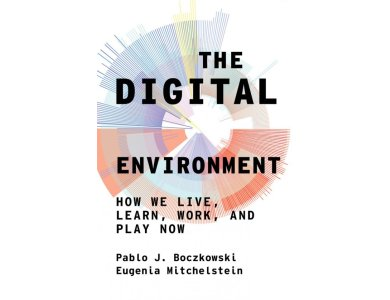 The Digital Environment: How We Live, Learn, Work, Play and Socialize Now
