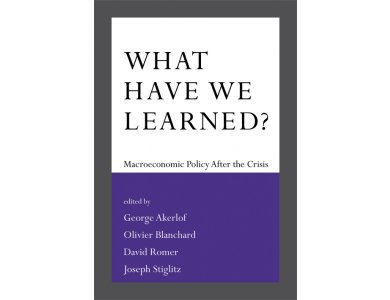 What Have We Learned?  Macroeconomic Policy after the Crisis