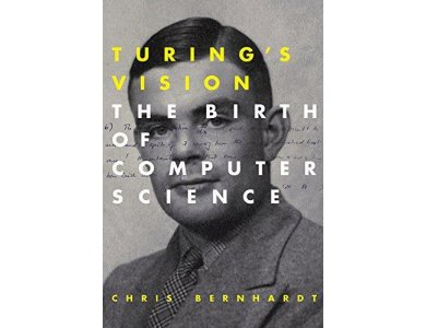 Turing's Vision : The Birth of Computer Science