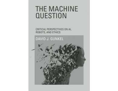 The Machine Question: Critical Perspectives on AI, Robots, and Ethics