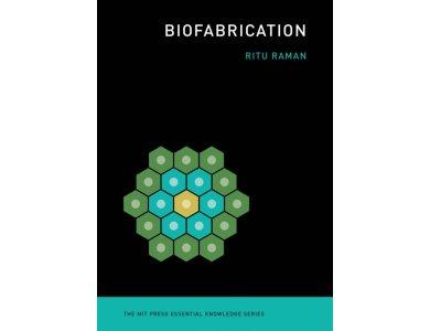 Biofabrication (The MIT Press Essential Knowledge Series)