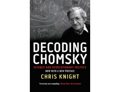 Decoding Chomsky: Science and Revolutionary Politics