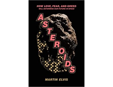 Asteroids: How Love, Fear, and Greed Will Determine Our Future in Space