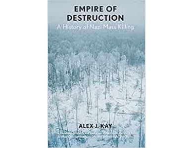 Empire of Destruction: A History of Nazi Mass Killing